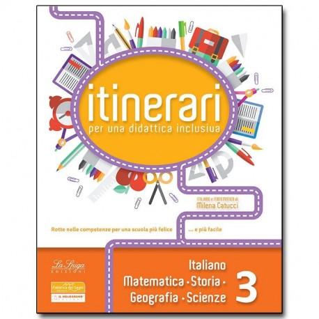 ITINERARI per una didattica inclusiva. Italiano, Storia, Geografia, Matematica e Scienze. Classe 3°